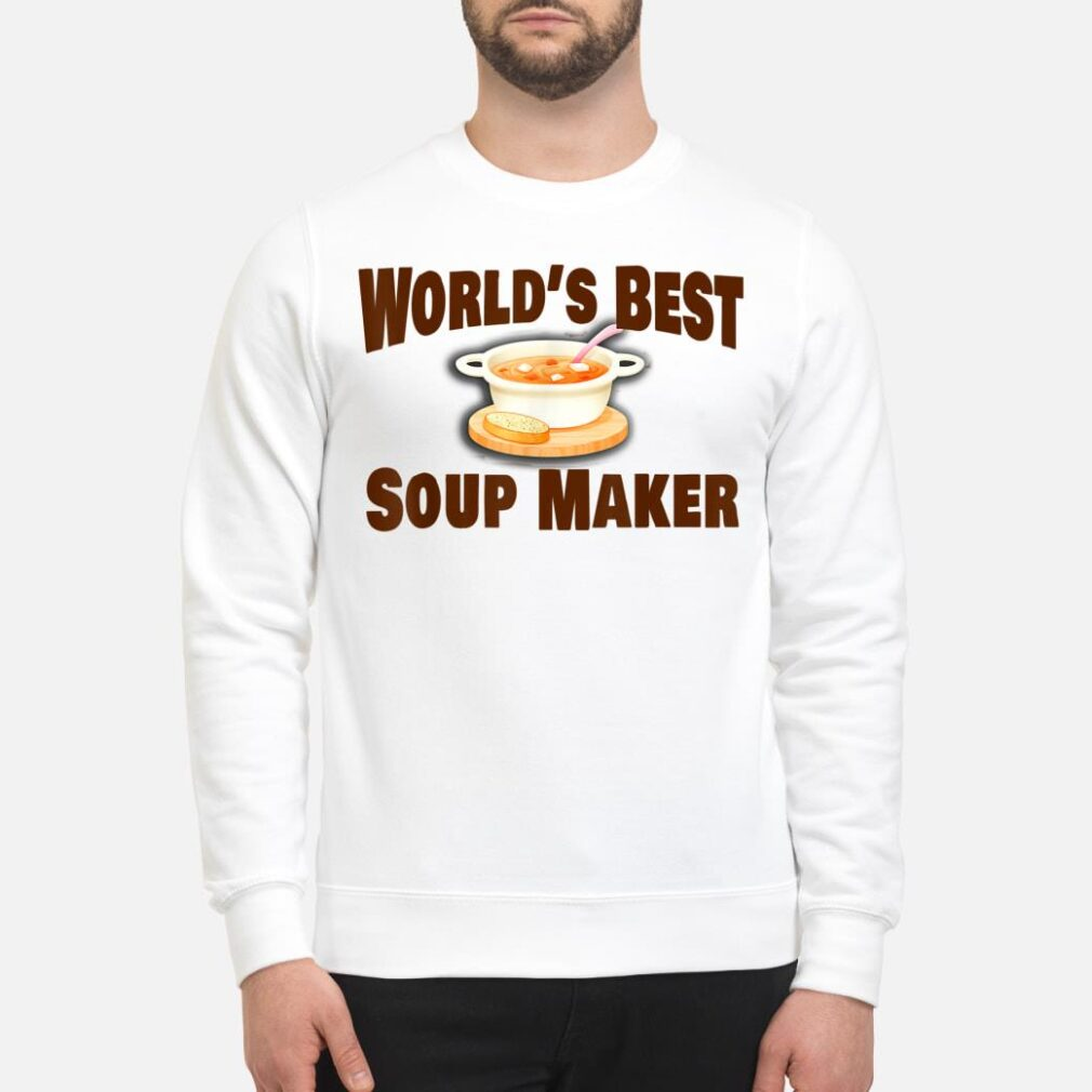 Best Soup Maker Shirt sweater