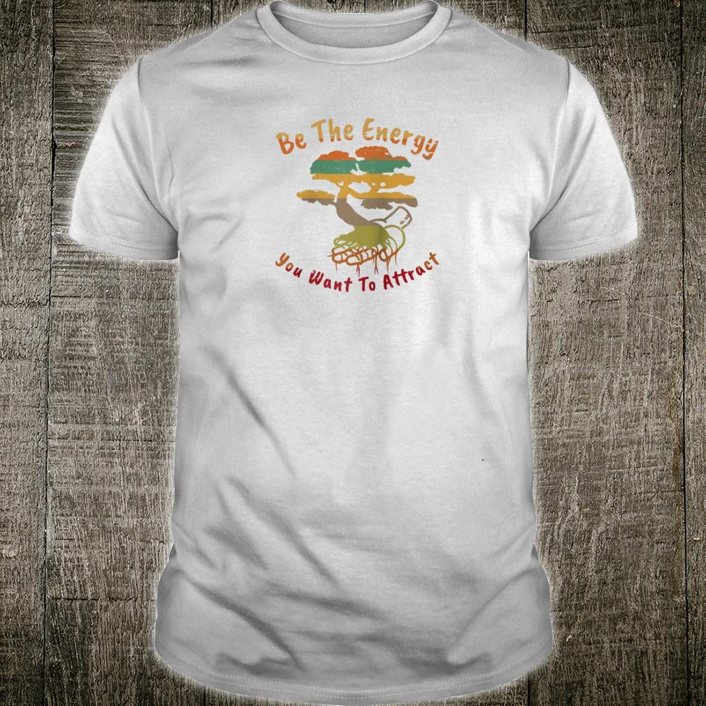 Bonsai Tree of Harmony Be The Energy You Want To Attract Shirt
