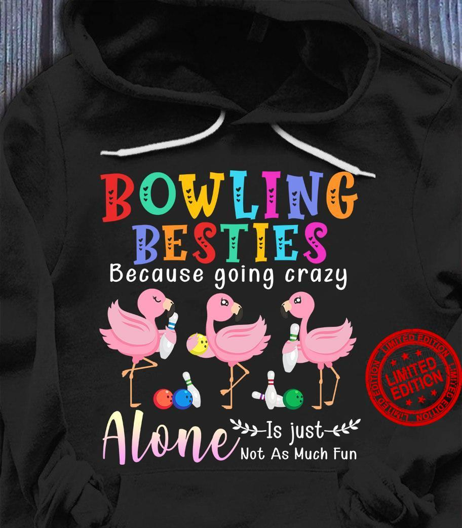 Bowling Besties Because Going Crazy Alone Is Just Not As Much Fun Shirt