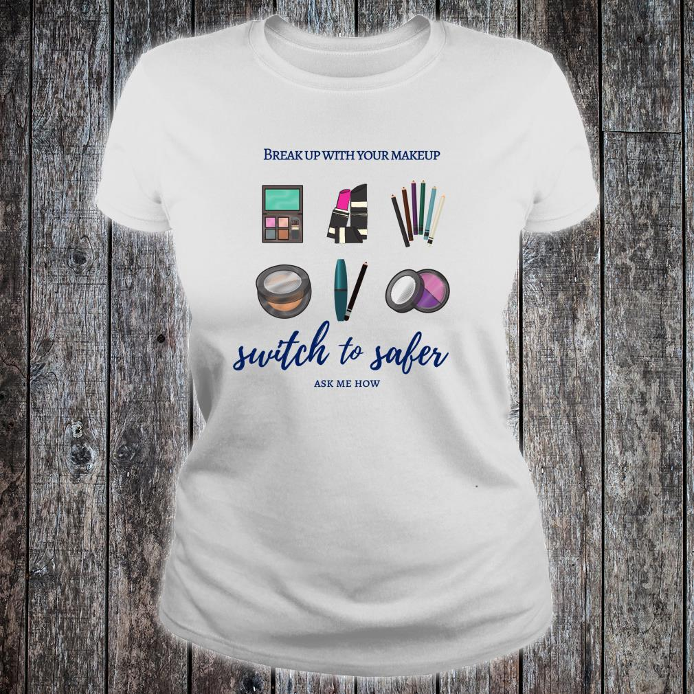 Break Up with Your Makeup Switch to Safer Shirt ladies tee