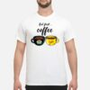But First Coffee QuoteShirt