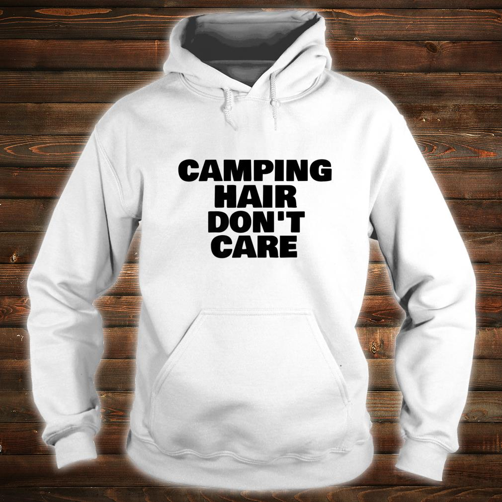 Camping Hair Don't Care Happy Camper Shirt hoodie