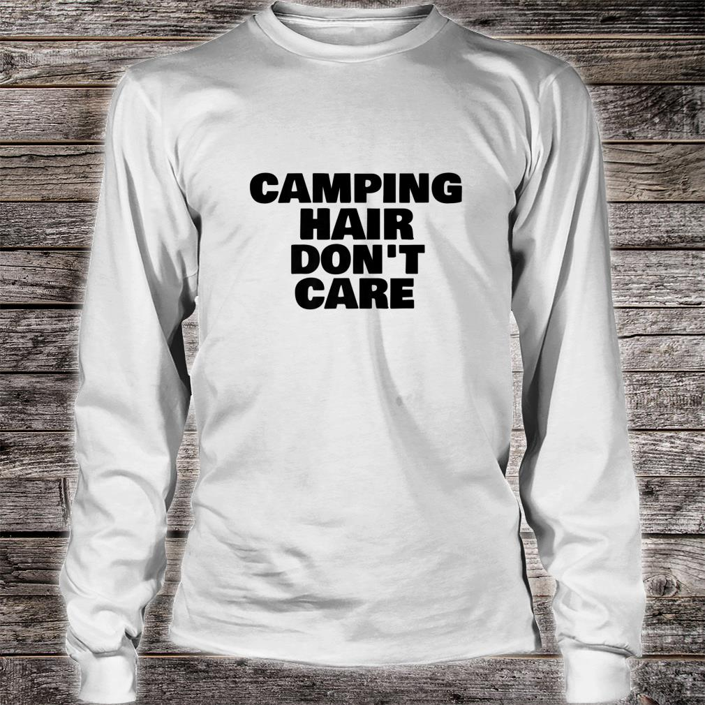 Camping Hair Don't Care Happy Camper Shirt long sleeved