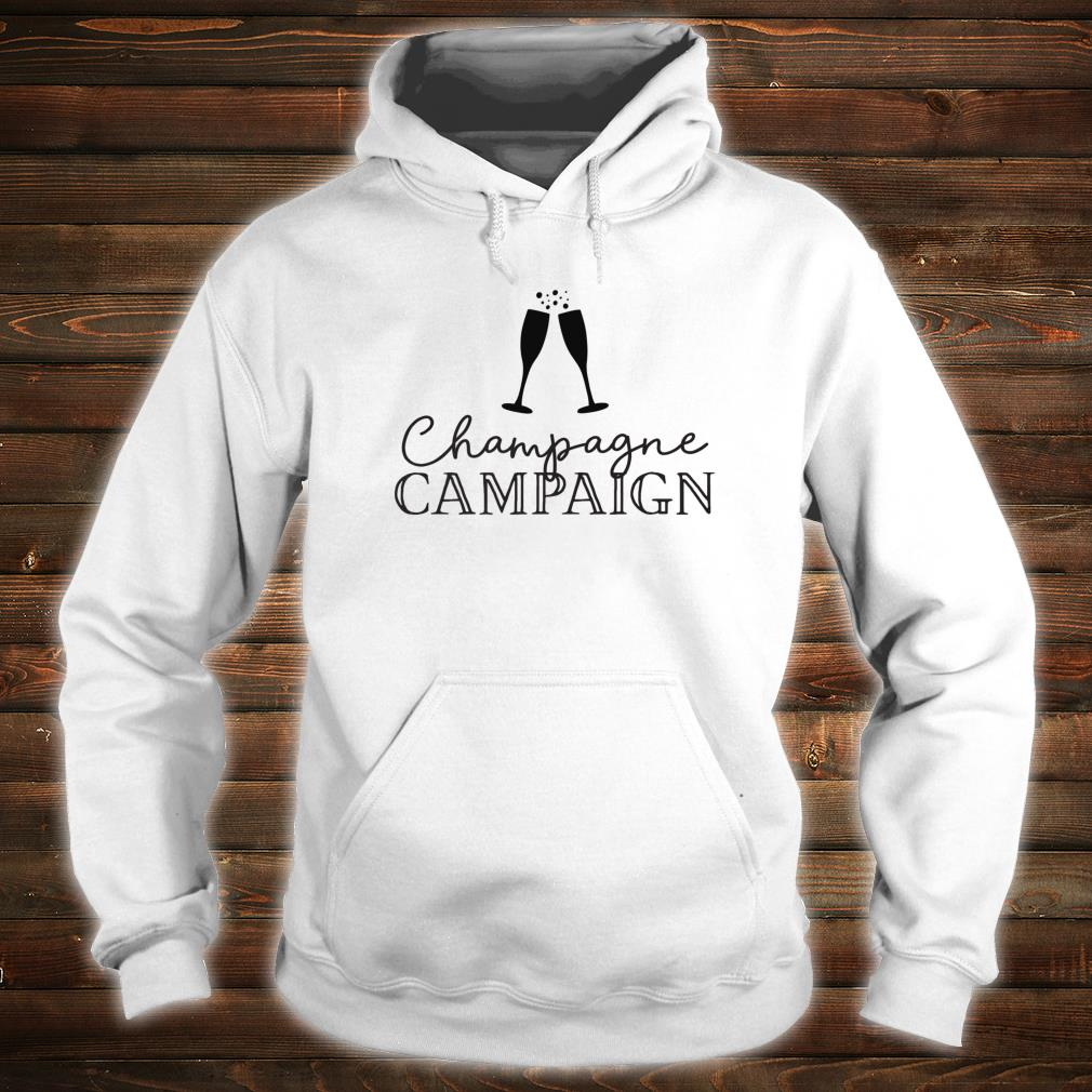 Champagne Campaign Bachelorette Party & Hen Party Shirt hoodie
