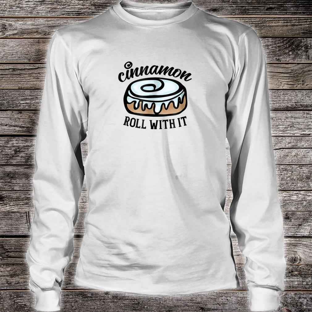 Cinnamon Roll with It Shirt long sleeved