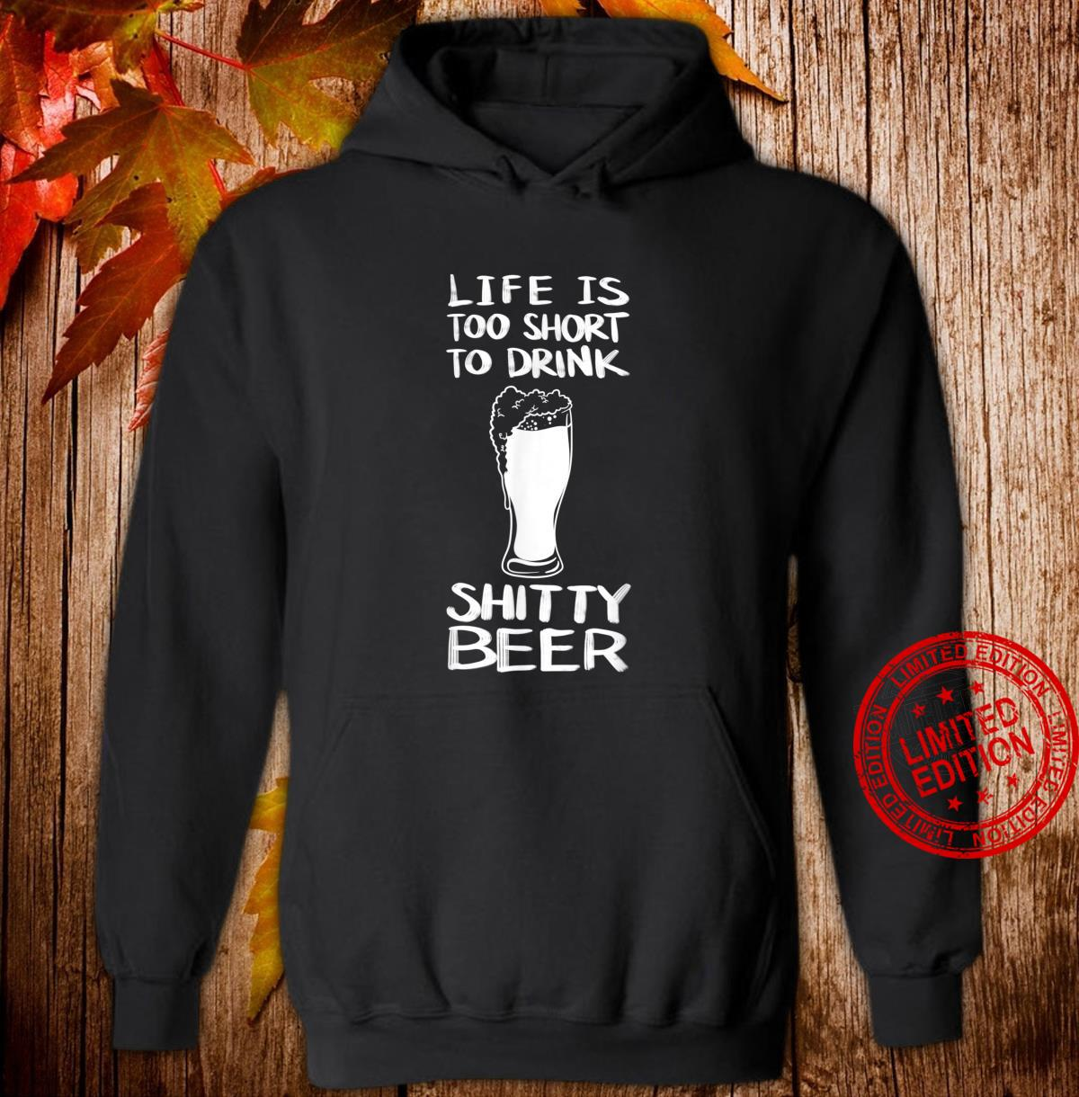 Cool Life Is Short To Drink Shitty Beer Drinker Shirt hoodie