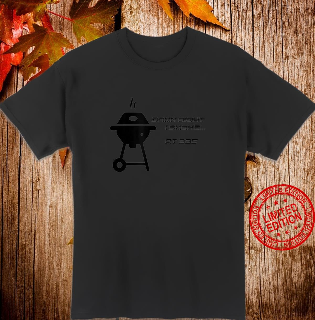 Damn right I Smoke Hilarious BBQ Smoker Shirt