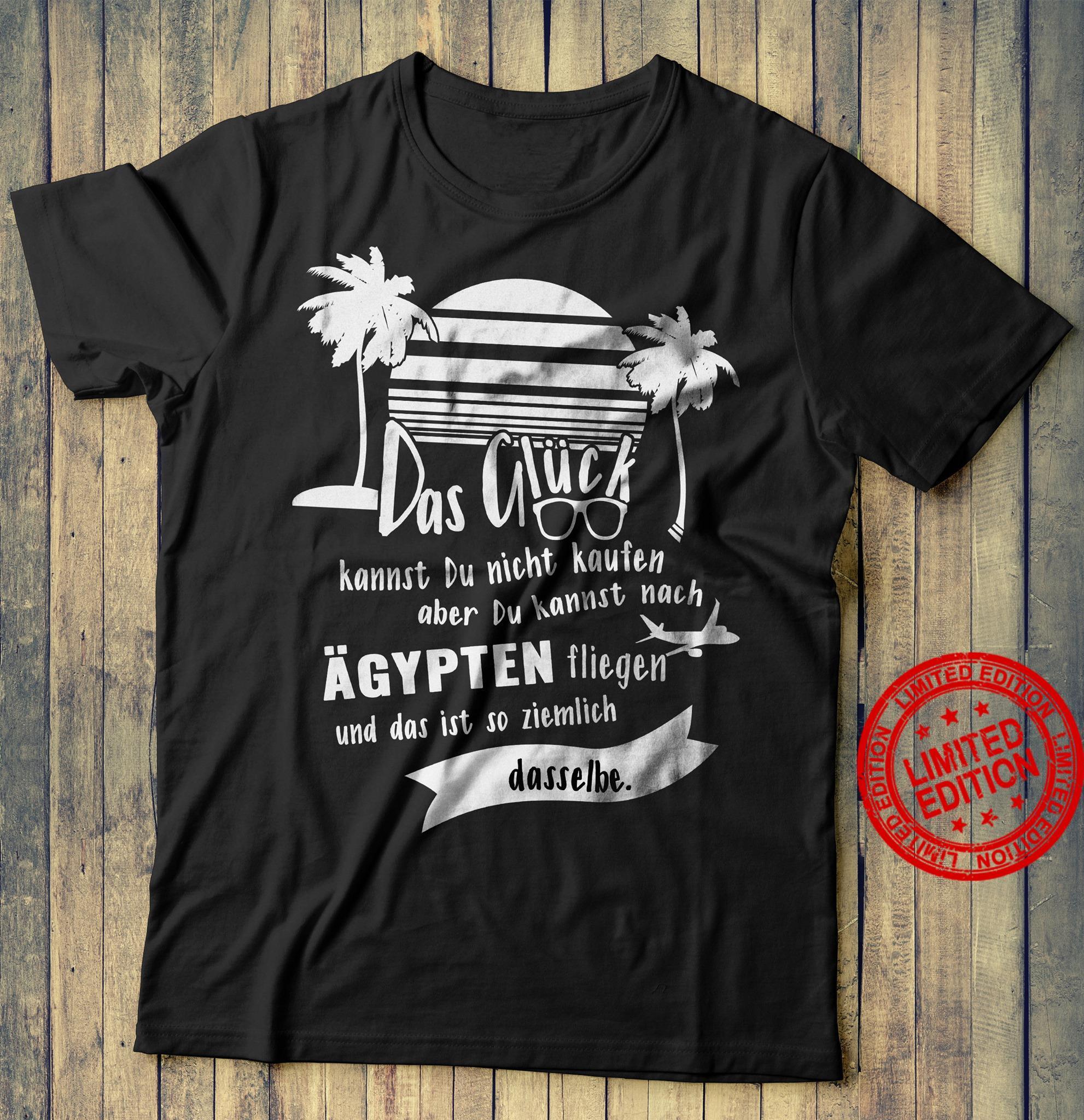 Das Gluck Kannst Du Nicht Kaufen Aber Du Kannst Nach Agypten Fliegen Shirt