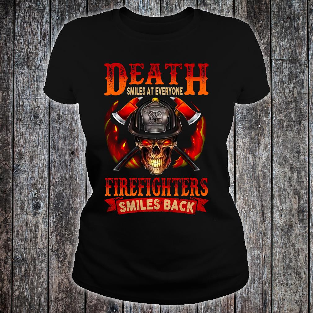 Death smiles at everyone firefighters smiles back shirt ladies tee