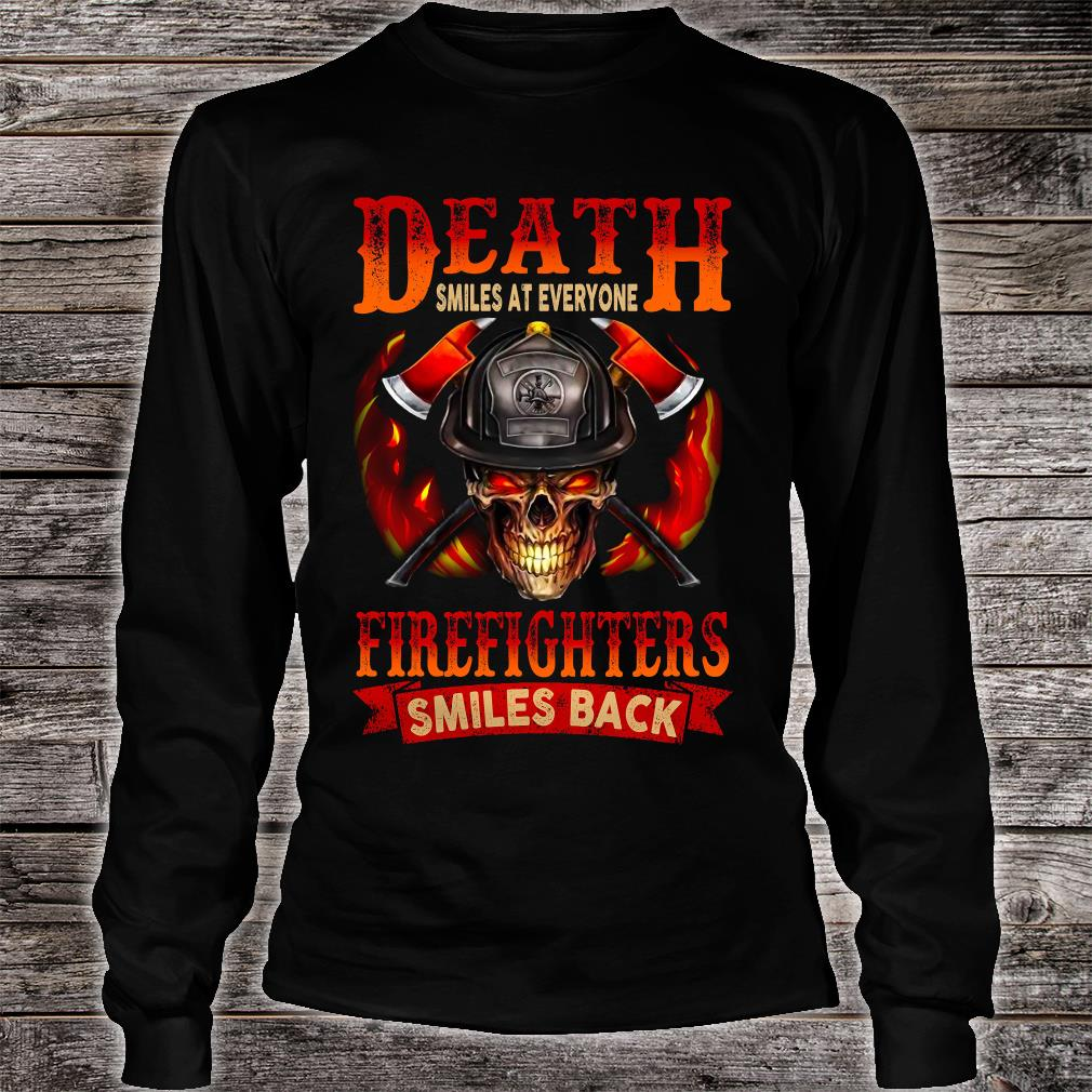 Death smiles at everyone firefighters smiles back shirt long sleeved