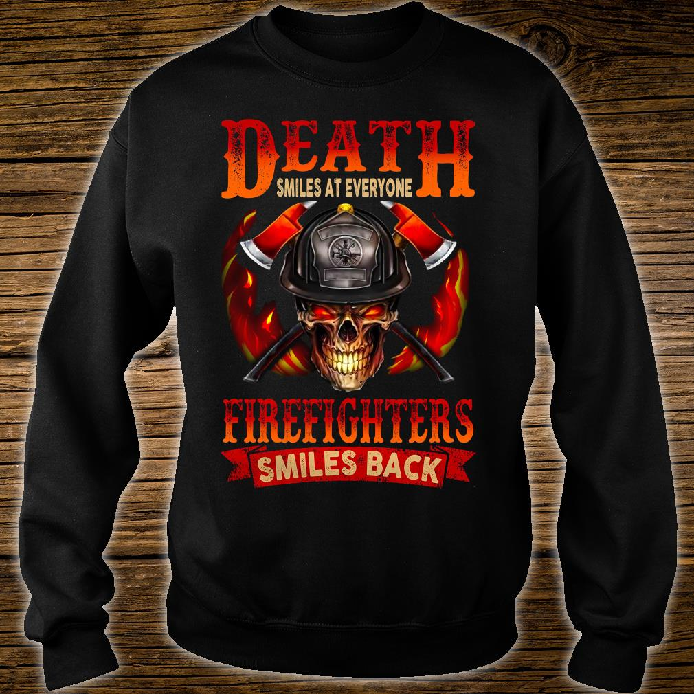 Death smiles at everyone firefighters smiles back shirt sweater