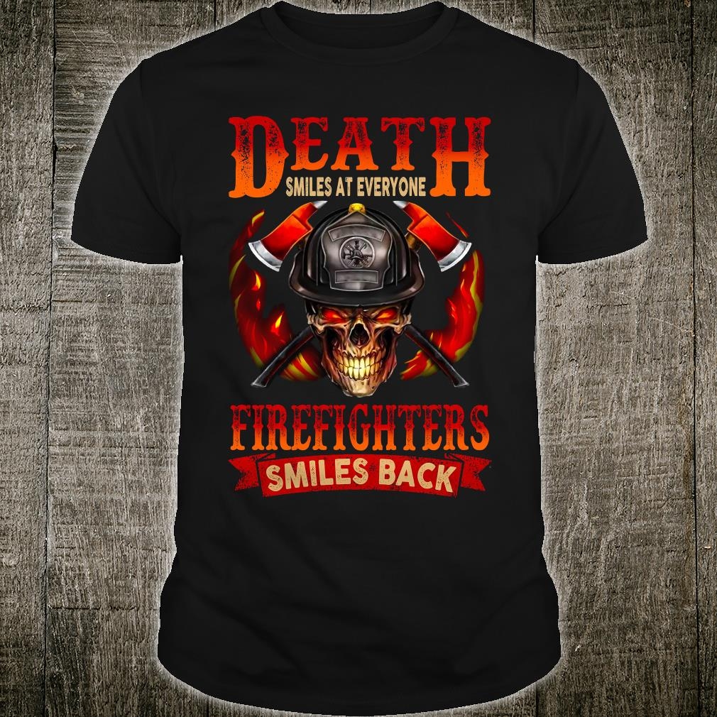 Death smiles at everyone firefighters smiles back shirt