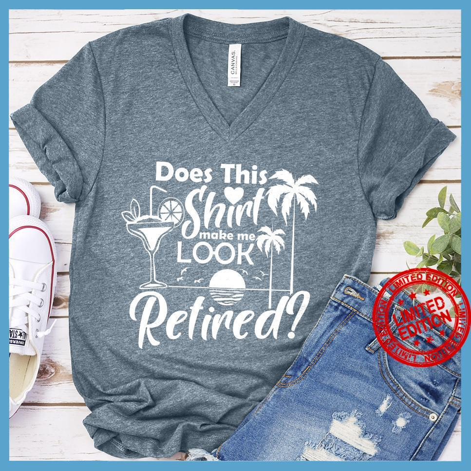 Does This Shirt Make Me Look Retired Shirt