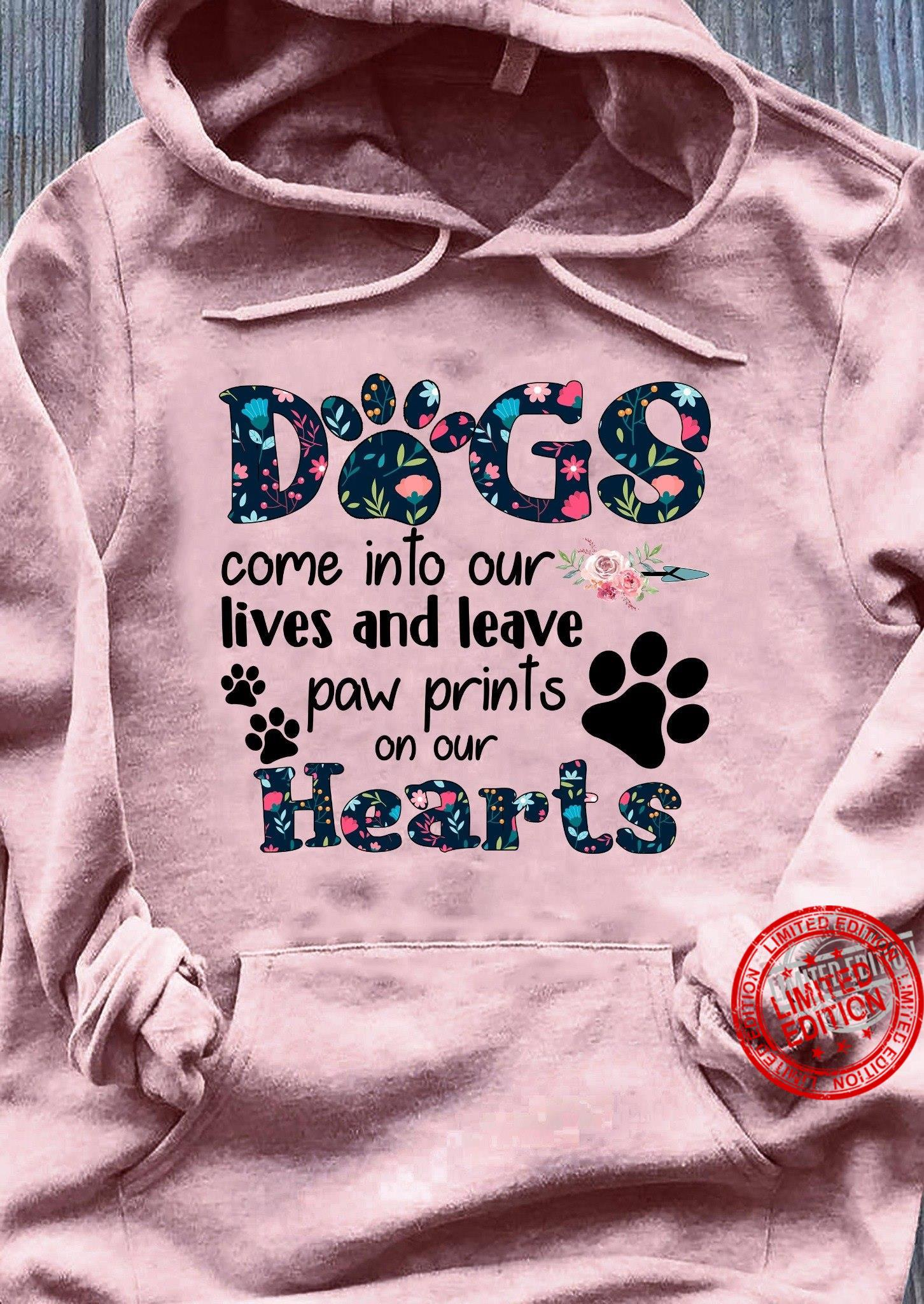 Dogs Come Into Our Lives And Leave Paw Prints On Our Shirt