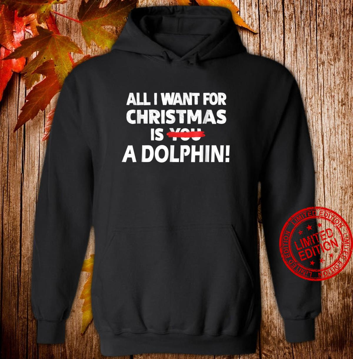 Dolphin Christmas, I Want a Dolphin for Christmas Shirt hoodie