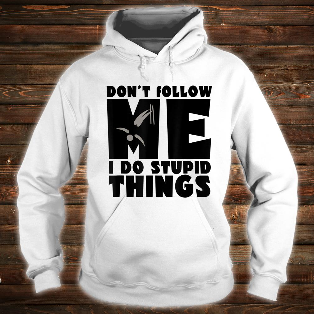 Don't Follow Me I Do Stupid Things Skiing And Snowboarding Shirt hoodie