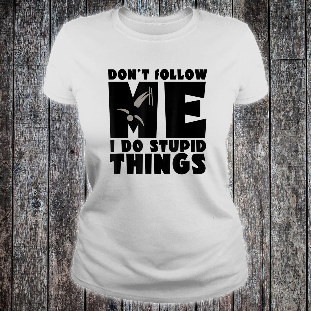 Don't Follow Me I Do Stupid Things Skiing And Snowboarding Shirt ladies tee