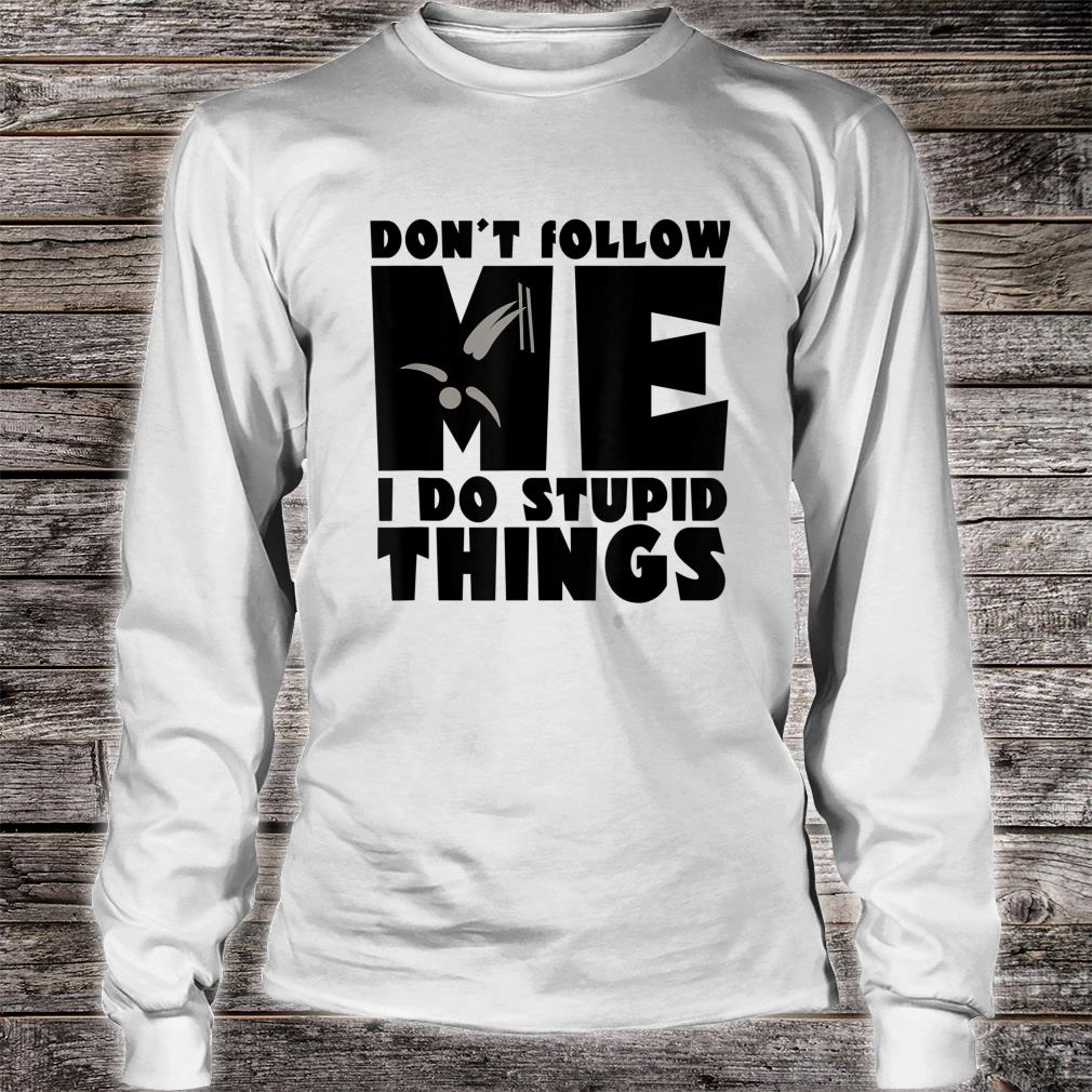 Don't Follow Me I Do Stupid Things Skiing And Snowboarding Shirt long sleeved