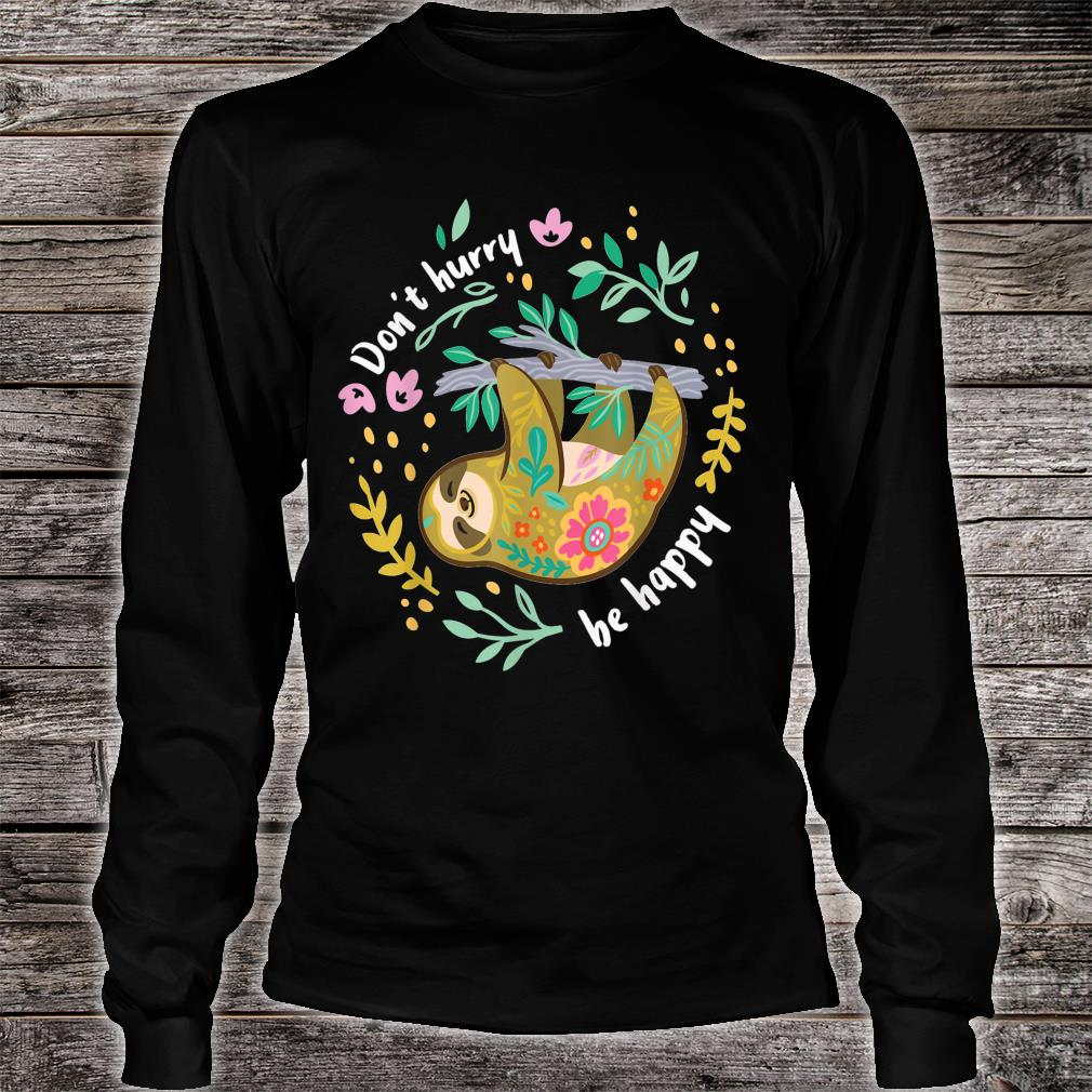 Don't hurry be happy Shirt long sleeved