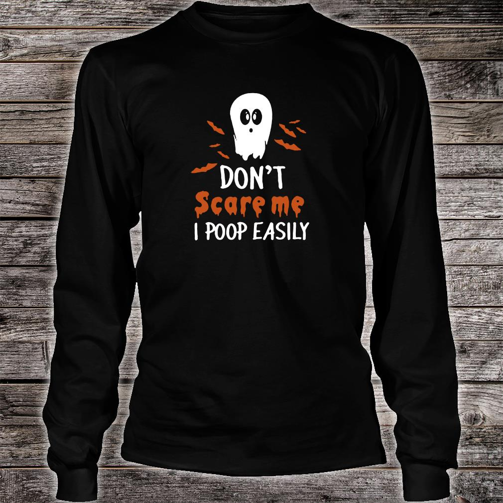 Don't scare me i poop easily shirt long sleeved