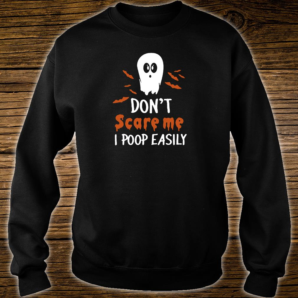 Don't scare me i poop easily shirt sweater