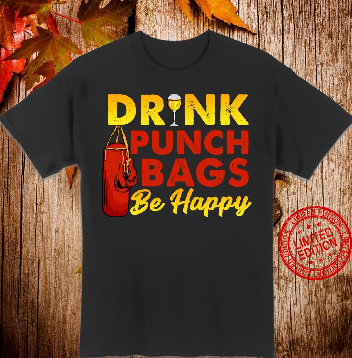 Drink Punch Bags Be Happy Boxen Shirt