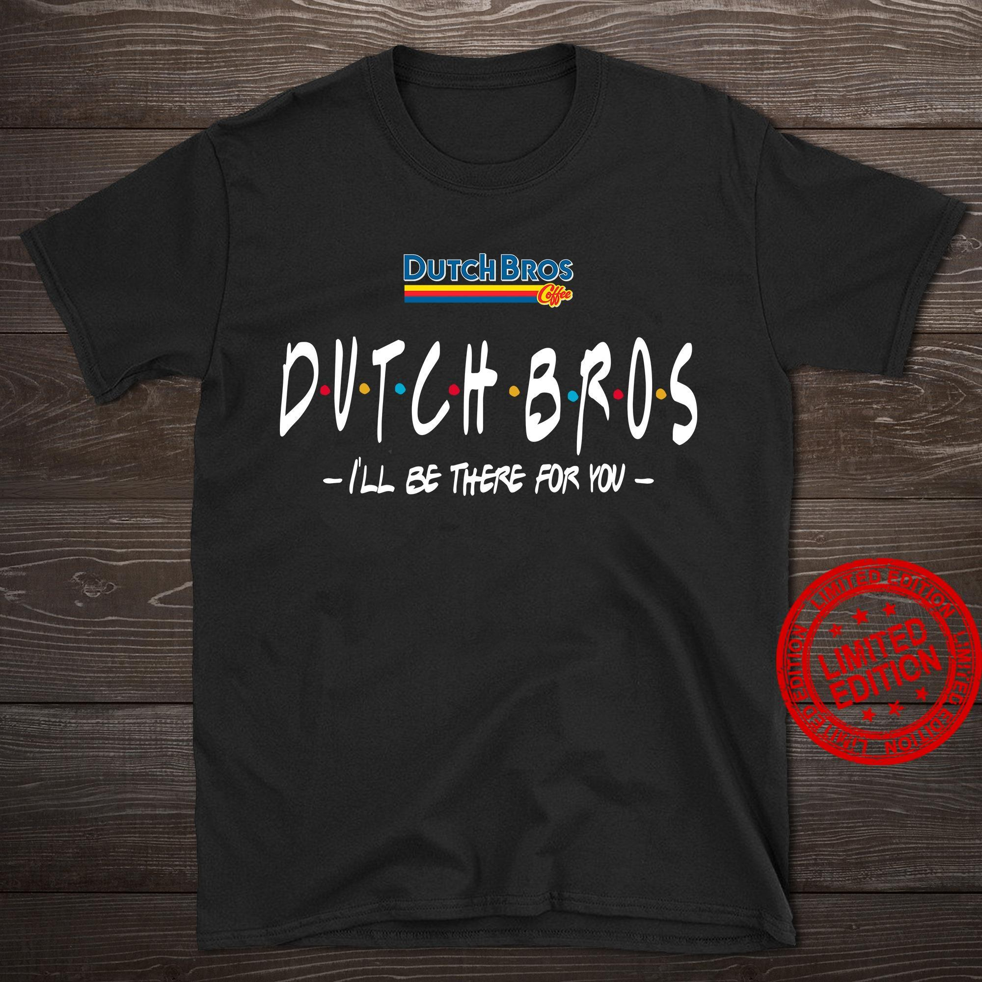 Dutch Bros Coffee Dutch Bros I'll Be There For You Shirt