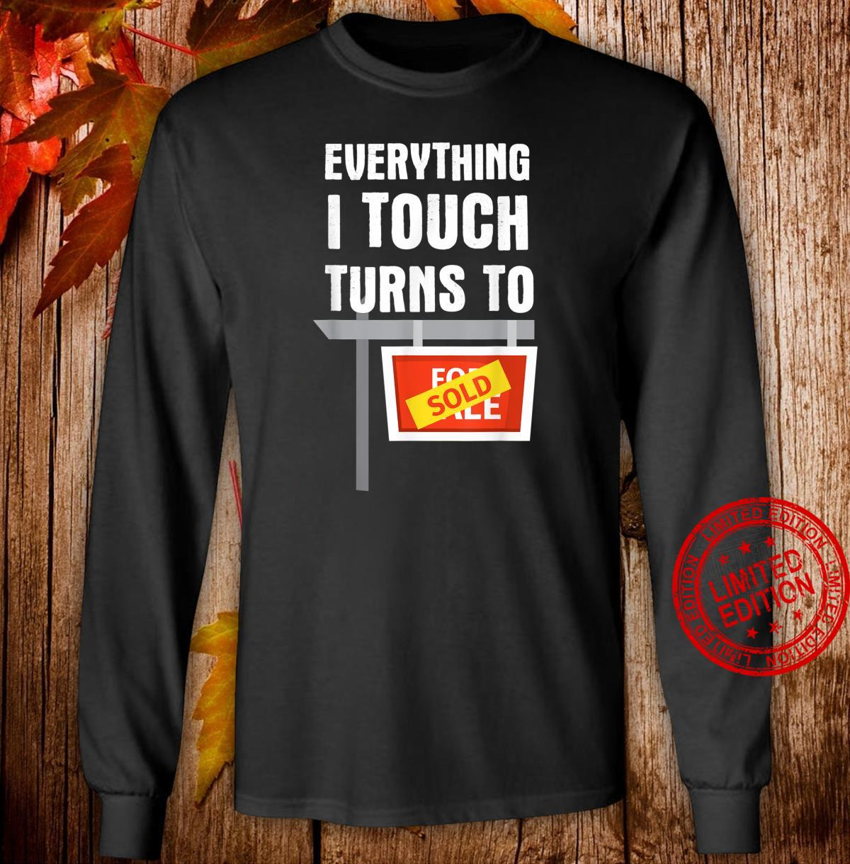 Everything I Touch Turns To Sold Real Estate Agent Shirt long sleeved