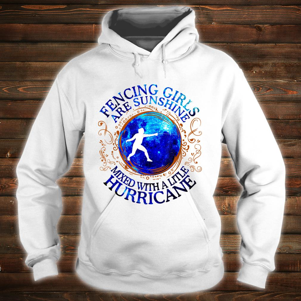 Fencing Girls Are Sunshine Mixed With A Little Hurricane Shirt hoodie