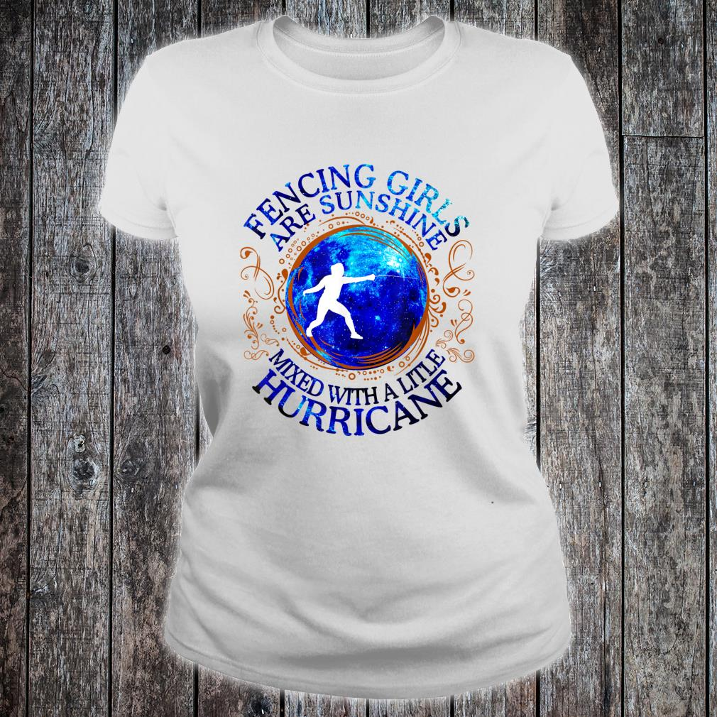 Fencing Girls Are Sunshine Mixed With A Little Hurricane Shirt ladies tee