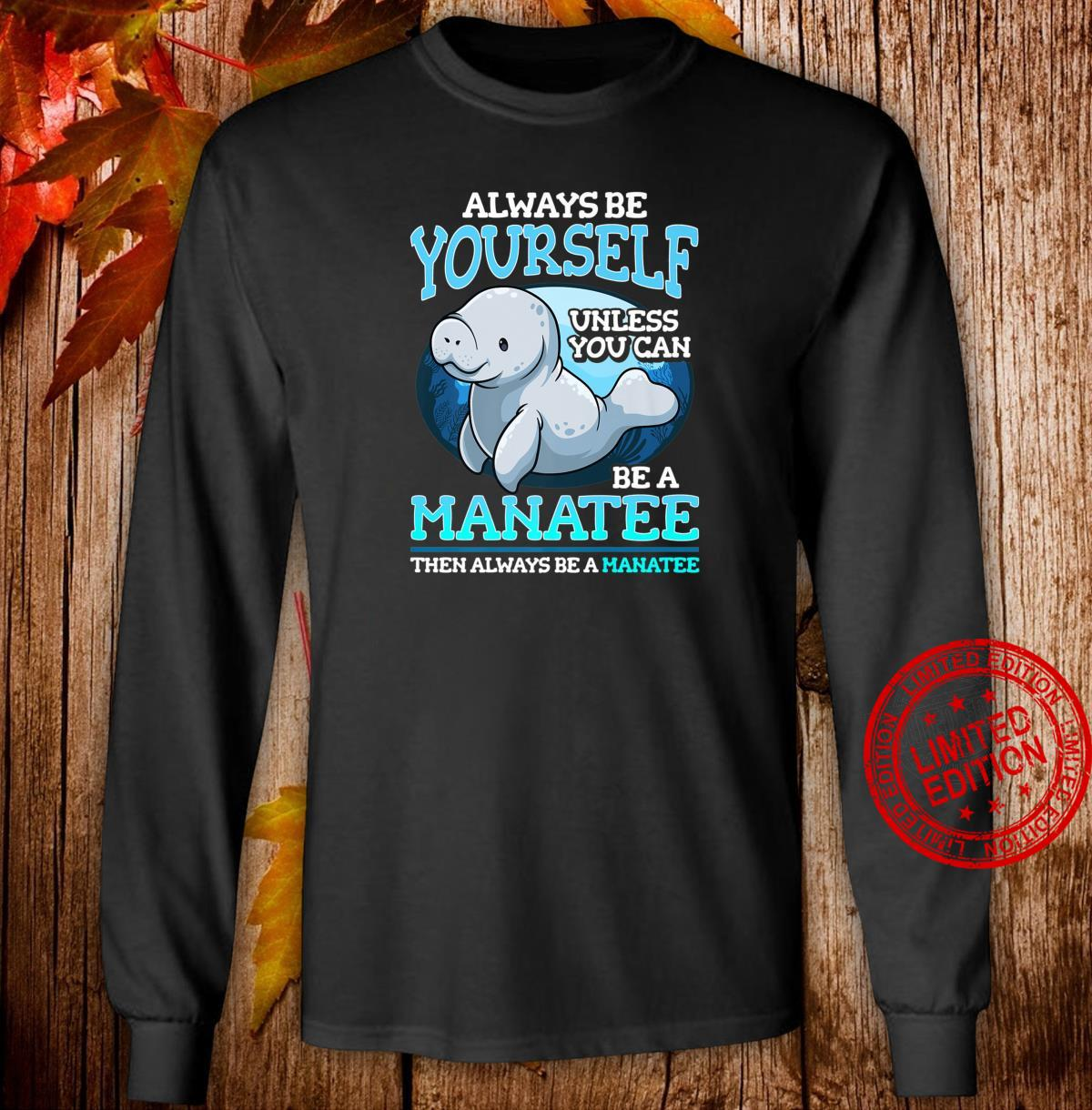 Funny Always Be Yourself Manatee Cute Sea Cow Dugong Shirt long sleeved