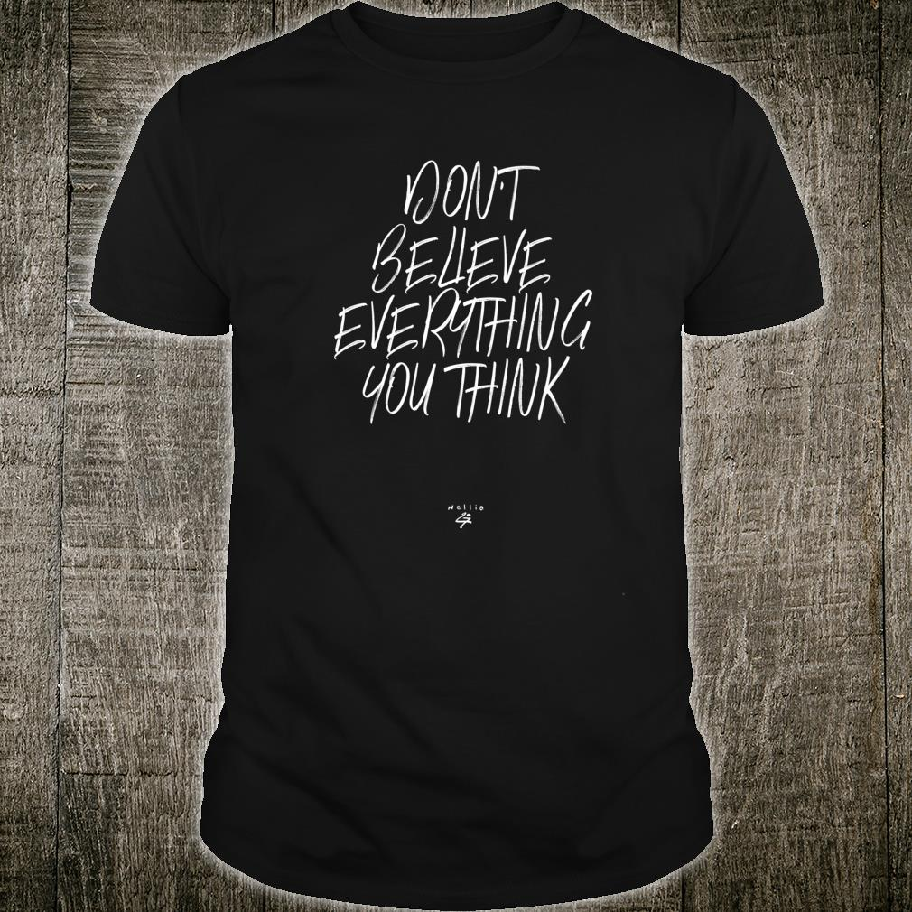 Funny Don't Believe Everything You Think Saying Novelty Shirt