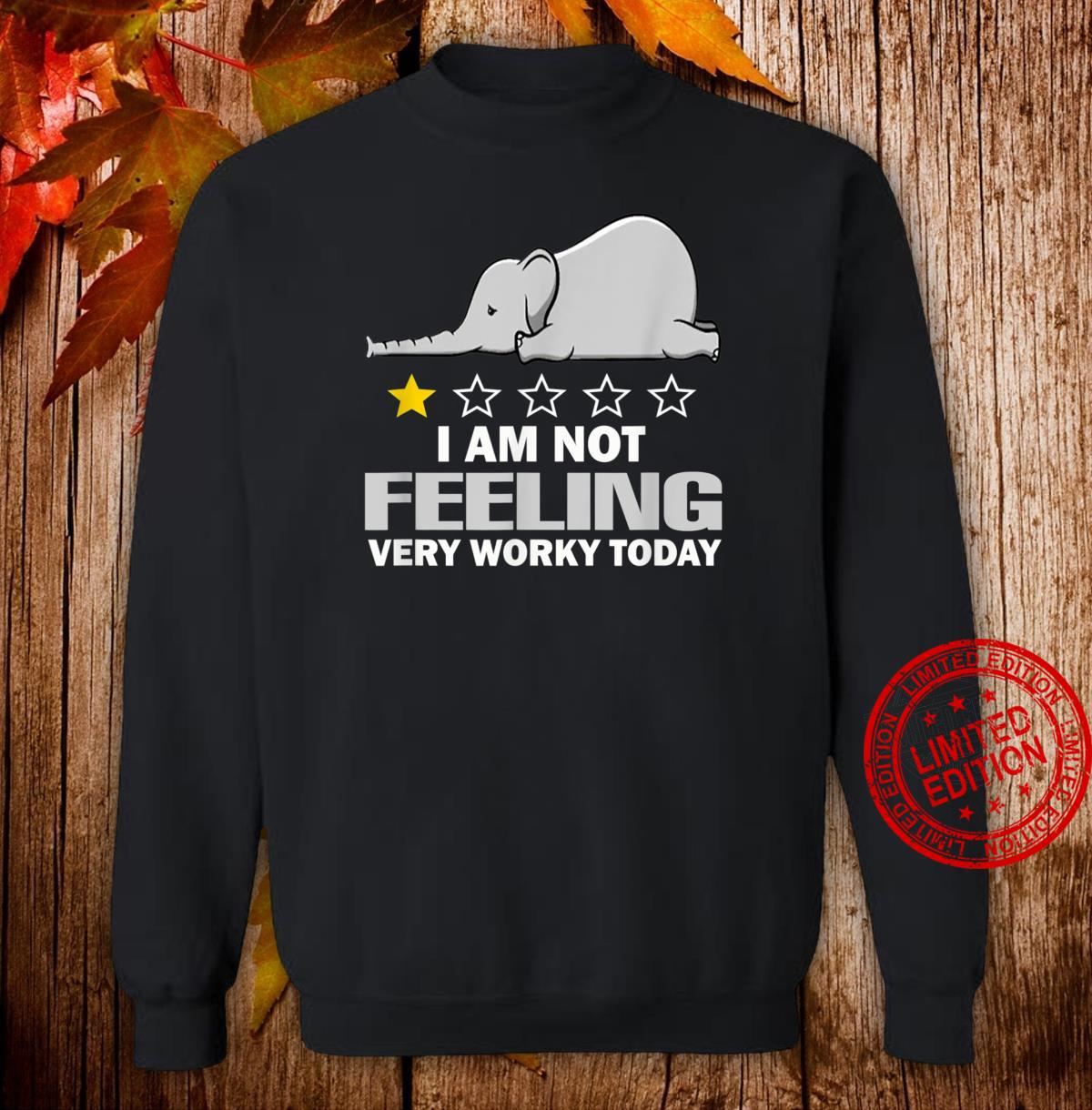Funny Elephant I Am Not Feeling Very Worky Today Shirt sweater