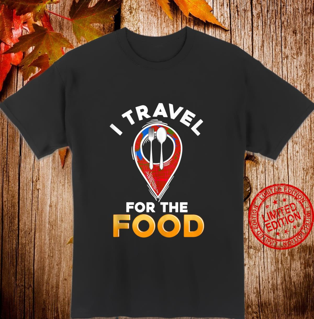 Funny I Travel For The Food Traveling Restaurant Food Critic Shirt