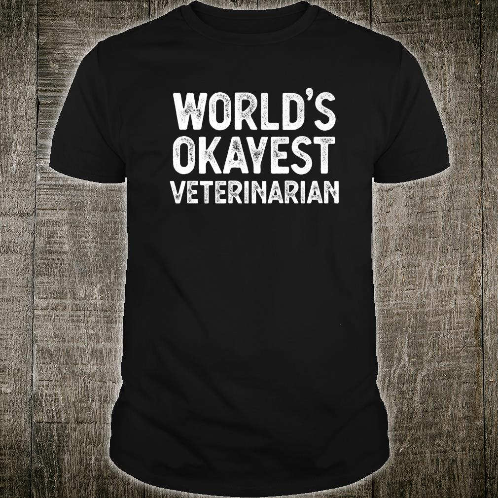 Funny Veterinarian World's Okayest Veterinarian Shirt