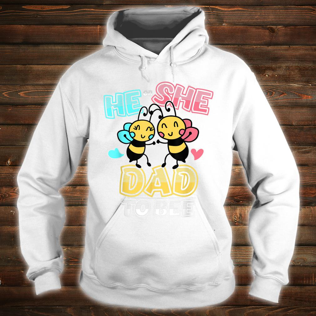 Gender Reveal Party He or She Dad to Bee Theme Shirt hoodie