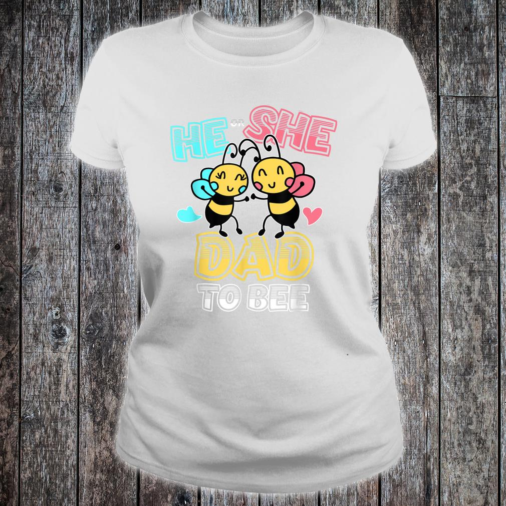 Gender Reveal Party He or She Dad to Bee Theme Shirt ladies tee