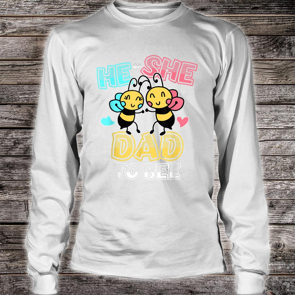 Gender Reveal Party He or She Dad to Bee Theme Shirt long sleeved