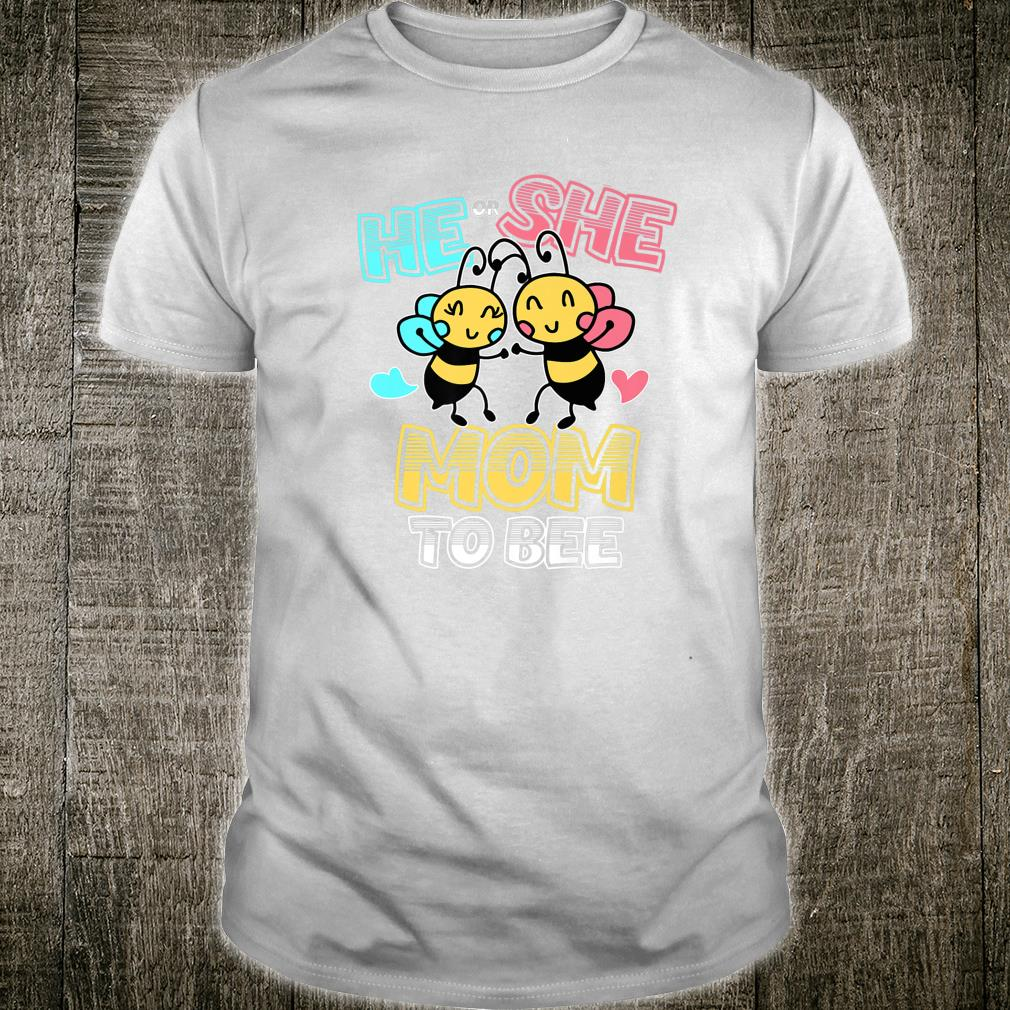 Gender Reveal Party He or She Mom to Bee Shirt