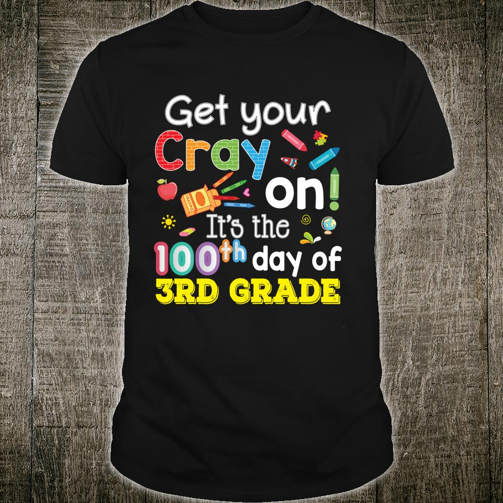 Get Your Cray On It's The 100th Day Of 3rd Grade 100 Days Shirt