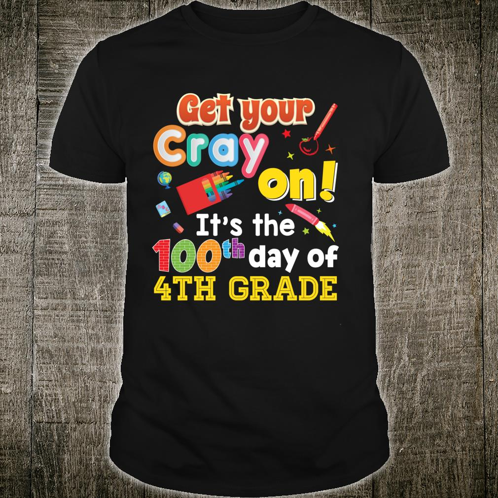 Get Your Cray On It's The 100th Day Of 4th Grade 100 Days Shirt