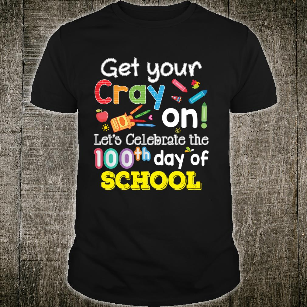 Get Your Cray On Let's Celebrate The 100 Days Of School Shirt