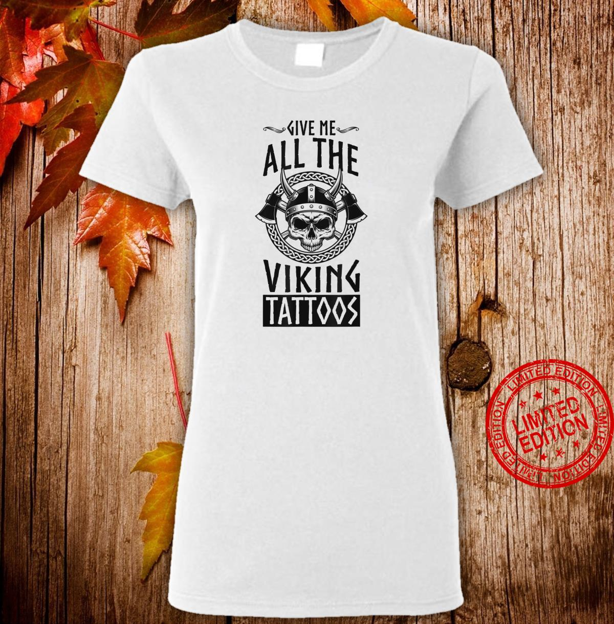 Give Me All The Viking Tattoos Celtic Design Artist Shirt ladies tee
