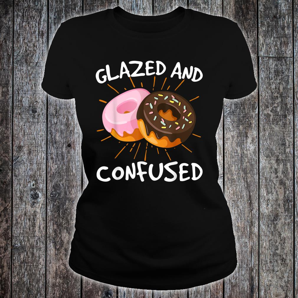 Glazed And Confused Donuts Doughnuts Shirt ladies tee
