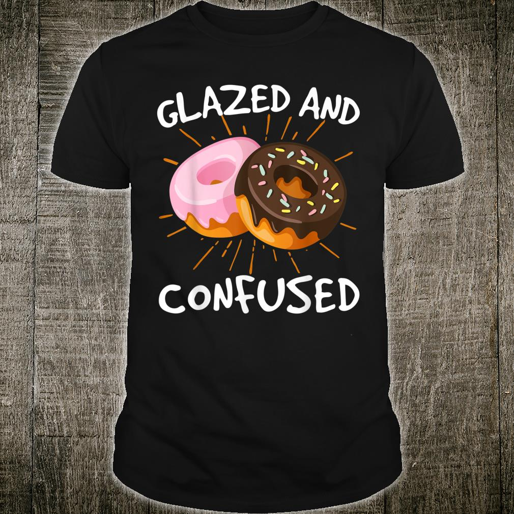 Glazed And Confused Donuts Doughnuts Shirt