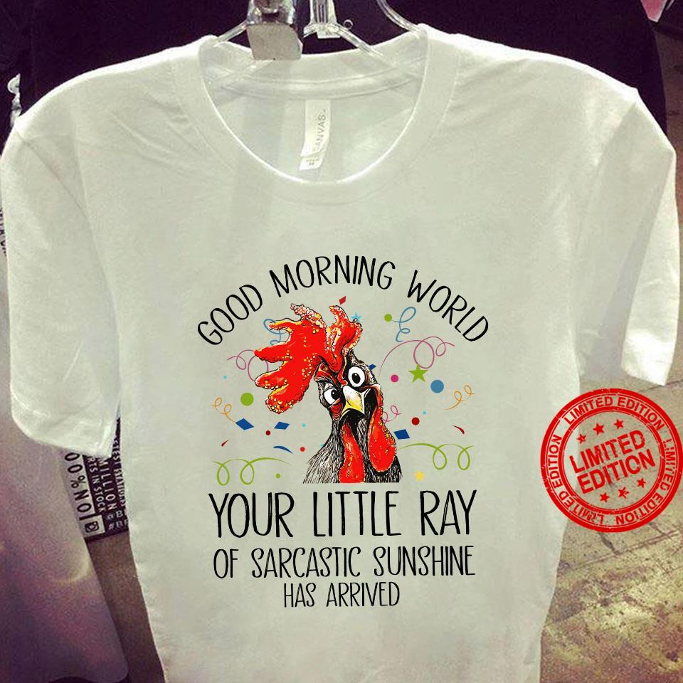 Good Morning World Your Little Ray Of Sarcastic Sunshine Has Arrived Shirt