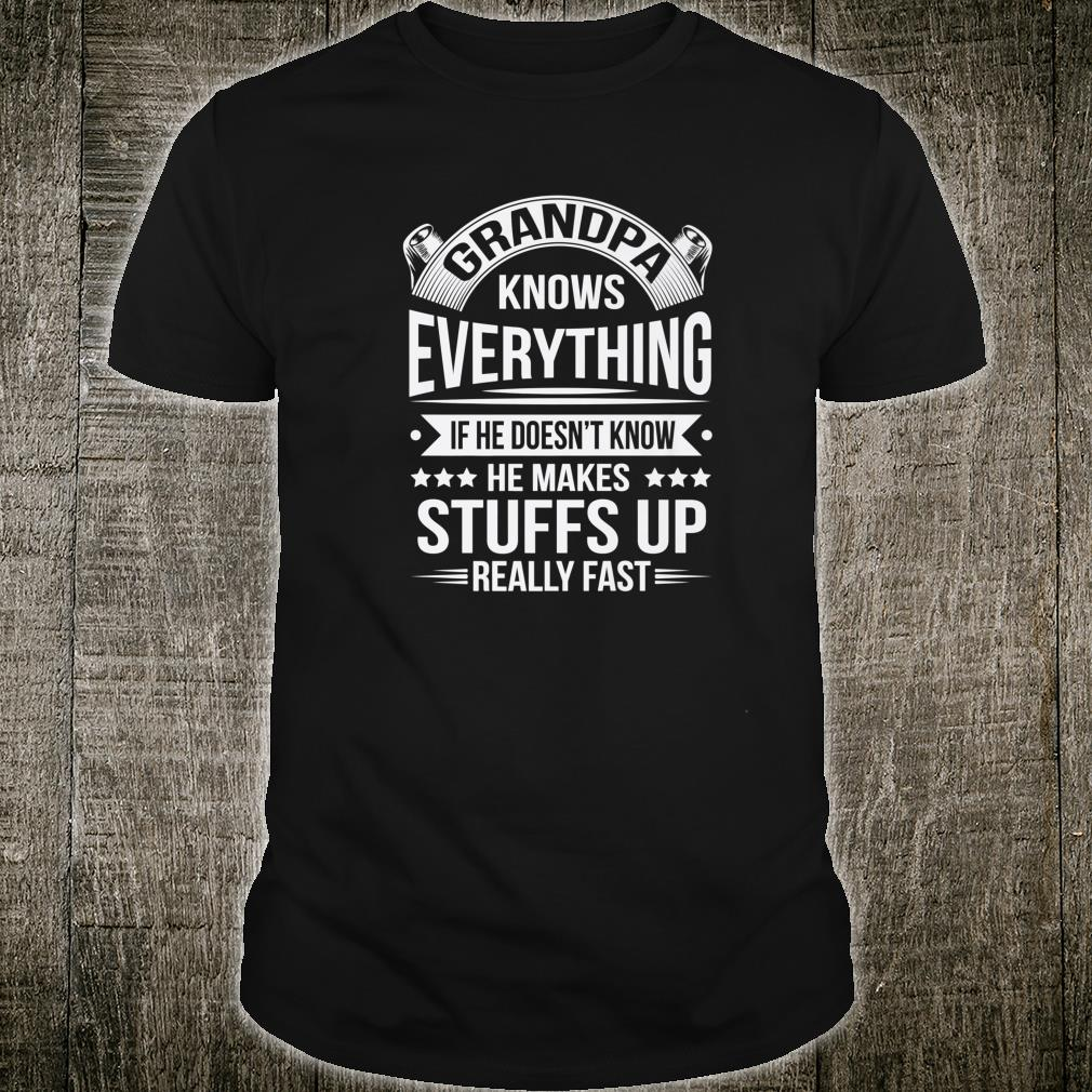 Grandpa Knows Everything Makes Stuff Up Real Fast Pop Shirt