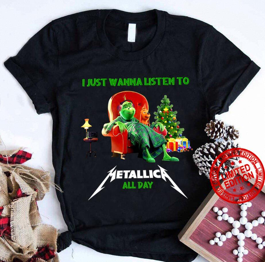 Grinch I Just Want Listen To Metallica All Day Shirt