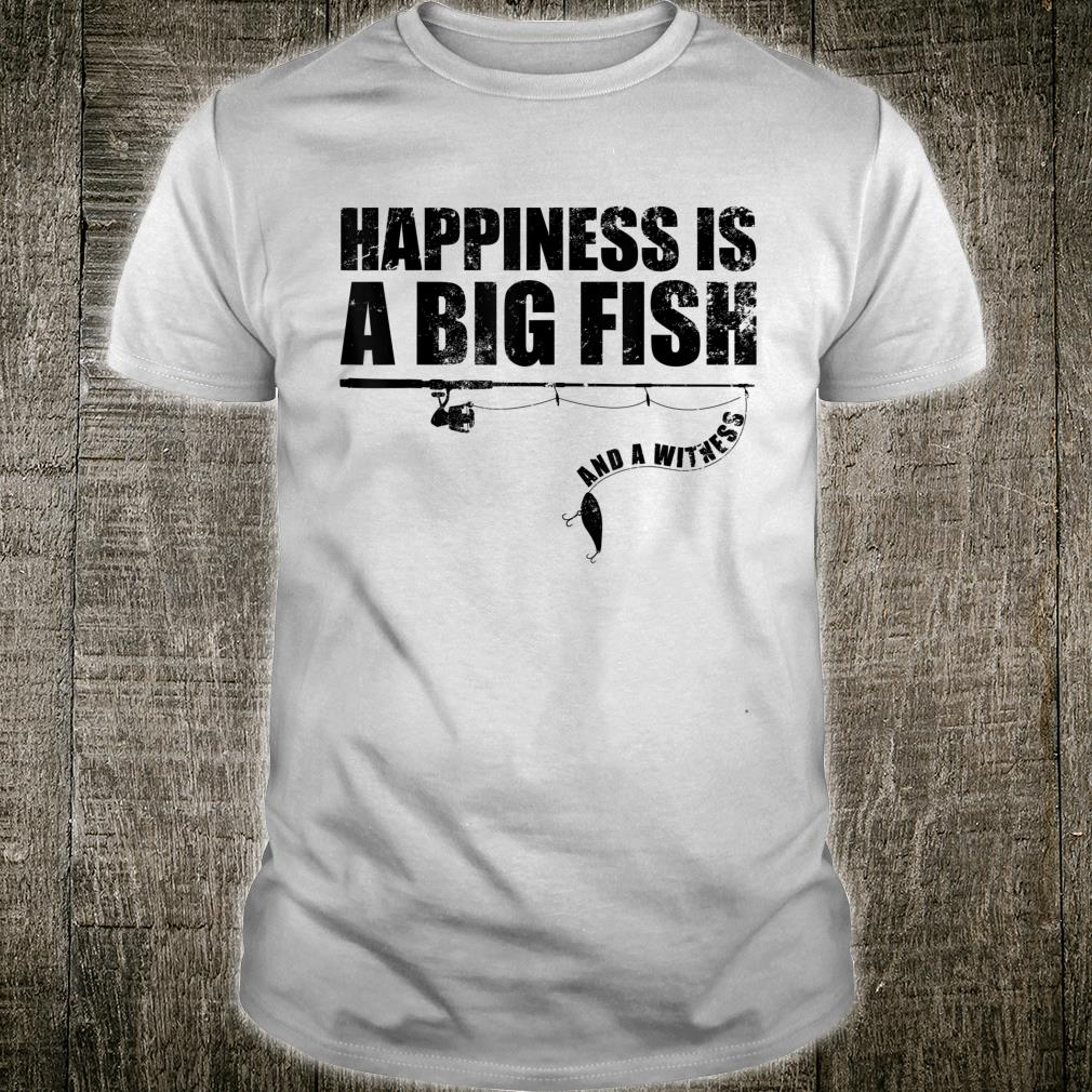 Happiness Is A Big Fish And A Witness Shirt For Fishermen Shirt