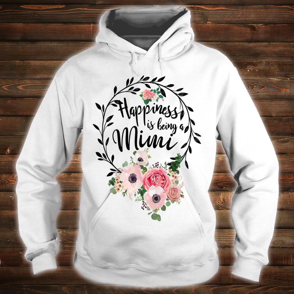 Happiness Is Being A Mimi Mother's Day Gift Shirt hoodie